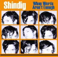 Shindig - When Words Aren't Enough CD